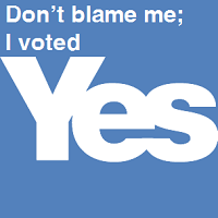 Don't blame me; I voted Yes