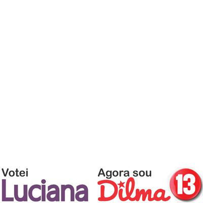 #VoteiLucianaAgoraSouDilma13