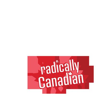 We ARE radically Canadian!