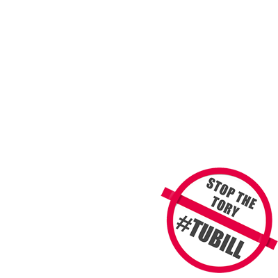 Stop the Tory #TUBill
