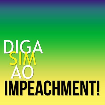 Diga SIM ao Impeachment!