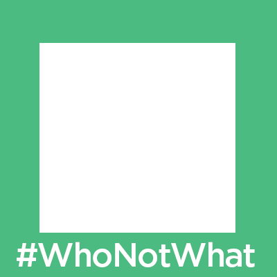 #WhoNotWhat