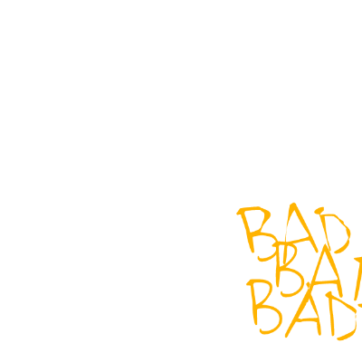 BAD IS COMING
