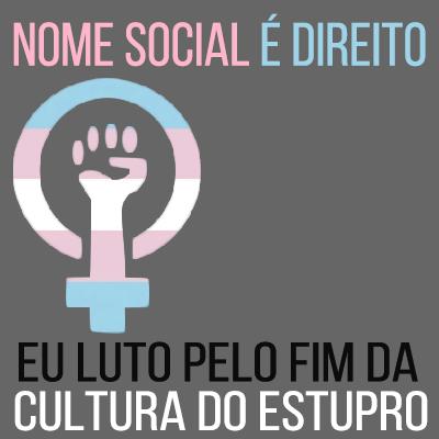 Fim do Estupro + Nome Social