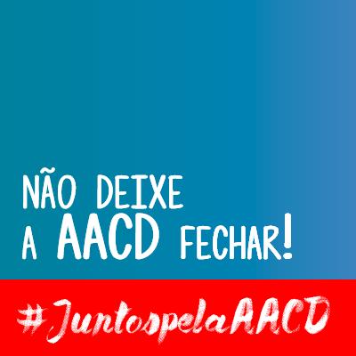 Não deixe a AACD fechar!