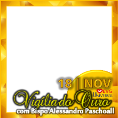 VIGILIA DO OURO 18 DE NOVEMB