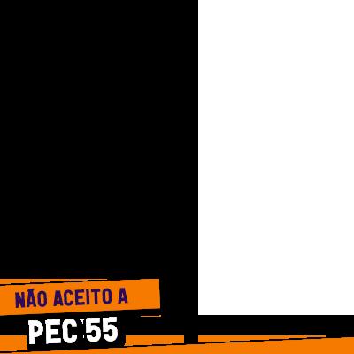 Não aceito a PEC 55
