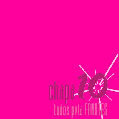 Chapa 10 #TodosPelaFAARTES