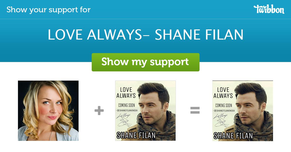 LOVE ALWAYS- SHANE FILAN - Support Campaign | Twibbon