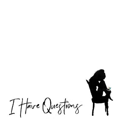 #IHaveQuestions