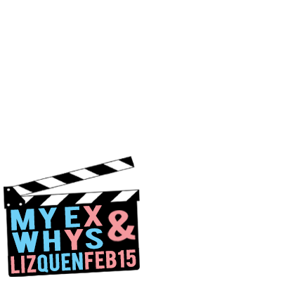 MY EX AND WHYS - FEB 15!
