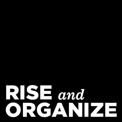 #RiseAndOrganize