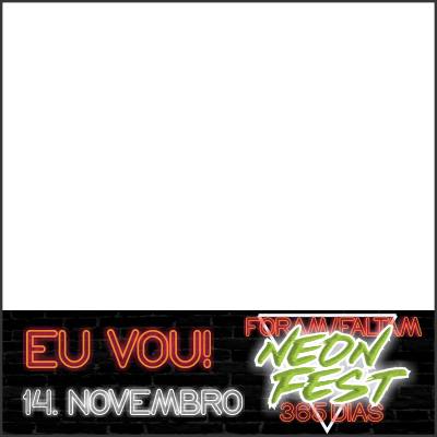 NEON FEST - FORAM/FALTAM 365