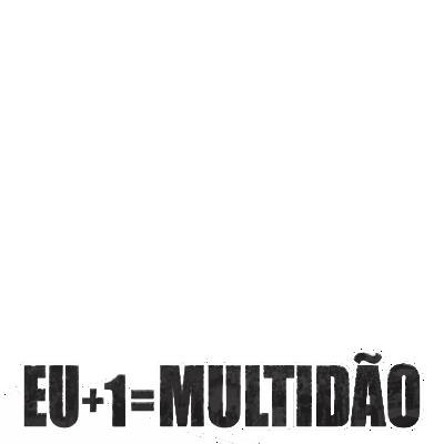 EU+1=MULTIDÃO