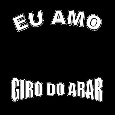 EU AMO GIRO DO ARAR