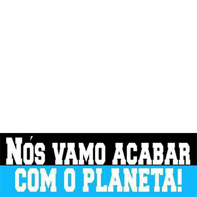 Acaba com o planeta