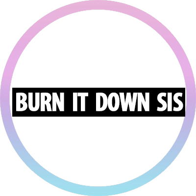 Burn It Down Sis