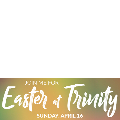 Celebrate Easter at Trinity!