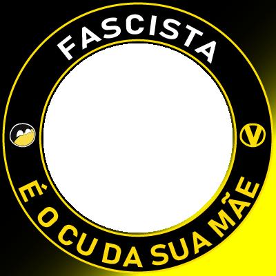 Fascista é o cu da sua mãe