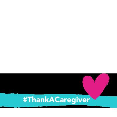 #ThankACaregiver