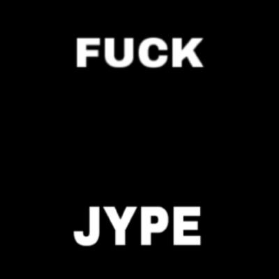 FUCK JYPE