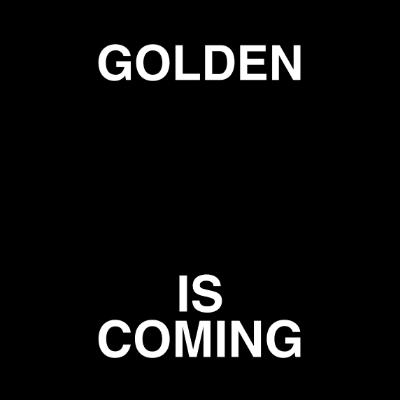 GOLDEN IS COMING