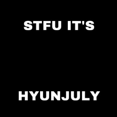 STFU ITS HYUNJULY