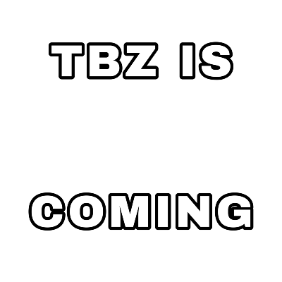 TBZ IS COMING
