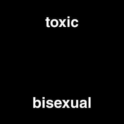 toxic bisexual ²