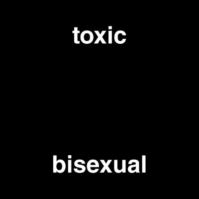 toxic bisexual