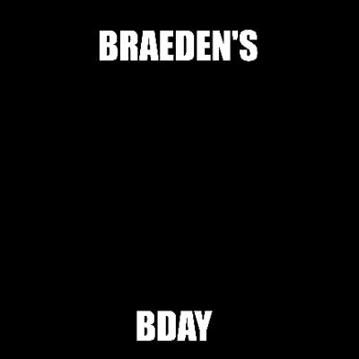 braeden's bday