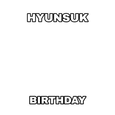 CHOI HYUNSUK BIRTHDAY