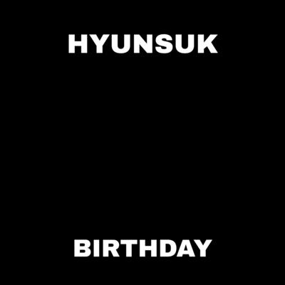 CHOI HYUNSUK BIRTHDAY